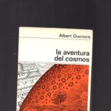 Libros de segunda mano: ALBERT DUCROCQ LA AVENTURA DEL COSMOS (LIBRO DEDICADO A LA CIBERNÉTICA Y EL UNIVERSO) 41 FIG. Lote 77933749