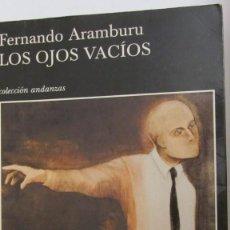 Libros de segunda mano: LOS OJOS VACÍOS DE FERNANDO ARAMBURU (TUSQUETS). Lote 78128973