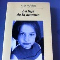 Libros de segunda mano: LA HIJA DE LA AMANTE - A.M. HOMES - ANAGRAMA 2008 - PRIMERA EDICION. Lote 79235433