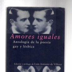 Libros de segunda mano: AMORES IGUALES ANTOLOGÍA DE LA POESÍA GAY Y LÉSBICA -E.SELECCIÓN Y PRÓLOGO LUIS ANTONIO DE VILLENA. Lote 80471161