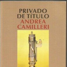 Libros de segunda mano: ANDREA CAMILLERI. PRIVADO DE TITULO. SALAMANDRA. PRIMERA EDICION. Lote 144347834