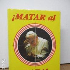 Libros de segunda mano: ¡MATAR AL PAPA!. ALVARO BAEZA. Lote 167892109