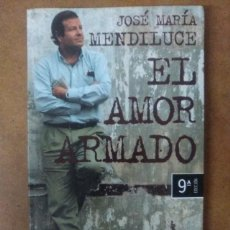 Libros de segunda mano: EL AMOR ARMADO (JOSE MARIA MENDILUCE) - PLANETA. Lote 232182120