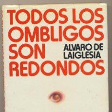 Libros de segunda mano: TODOS LOS OMBLIGOS SON REDONDOS POR AVARO DE LAIGLESIA. CÍRCULO DE LECTORES.. Lote 124393552