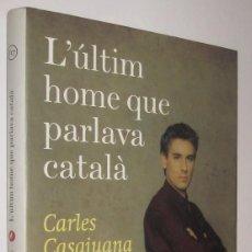 Libros de segunda mano: L ´ULTIM HOME QUE PARLAVA CATALA - CARLES CASAJUANA - EN CATALAN *. Lote 82023452
