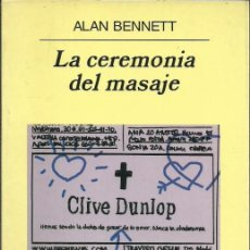Libros de segunda mano: LA CEREMONIA DEL MASAJE - ALAN BENNETT - EDITORIAL ANAGRAMA - 2003. Lote 82031064