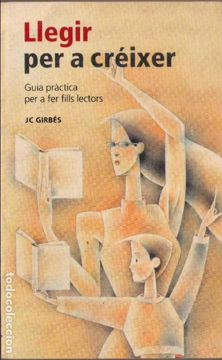 LLEGIR PER A CREIXER - JOAN CARLES GIRBES (Libros de Segunda Mano (posteriores a 1936) - Literatura - Narrativa - Otros)