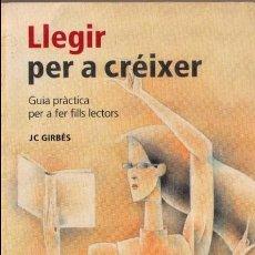 Libros de segunda mano: LLEGIR PER A CREIXER - JOAN CARLES GIRBES. Lote 82171340