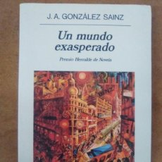 Libros de segunda mano: UN MUNDO EXASPERADO (J. A. GONZALEZ SAINZ) - ANAGRAMA. Lote 82317844