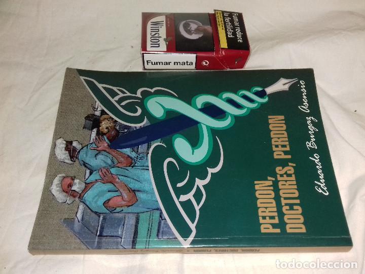 PERDÓN, DOCTORES, PERDÓN-EDUARDO BURGAZ ASENSIO-EDICIONES LOS FUEROS 1999-DEDICATORIA AUTOR EN HOJA (Libros de Segunda Mano (posteriores a 1936) - Literatura - Narrativa - Otros)