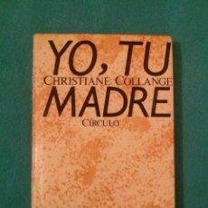 Libros de segunda mano: YO, TU MADRE - CHRISTIANE COLLANGE - CIRCULO DE LECTORES 1986. Lote 83183660