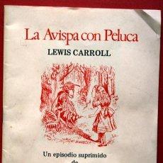 Libros de segunda mano: LA AVISPA CON PELUCA - UN EPISODIO SUPRIMIDO DE ALICIA - LEWIS CARROLL - 1981. Lote 83636020