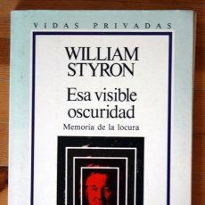 Libros de segunda mano: ESA VISIBLE OSCURIDAD - MEMORIA DE LA LOCURA - WILLIAM STYRON. Lote 83822952
