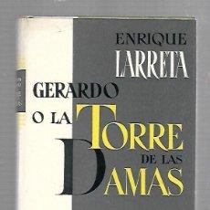 Libros de segunda mano: GERARDO O LA TORRE DE LAS DAMAS. ENRIQUE LARRETA. EDICIONES AGUILAR. 1953. MADRID. Lote 83989948