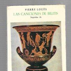 Libros de segunda mano: LAS CANCIONES DE BILITIS / LA MUJER Y EL PELELE. PIERRE LOUYS. 1963. CLASICOS BERGUA. Lote 83991772