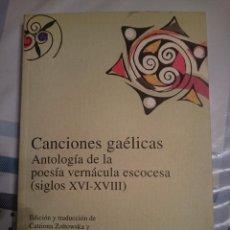 Libros de segunda mano: CANCIONES GAELICAS -ANTOLOGIA DE LA POESIA VERNACULA ESCOCESA (SIGLOS XVI-XVIII) -BILINGÜE -REFMENOE. Lote 84469716
