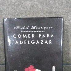Libros de segunda mano: COMER PARA ADELGAZAR. MICHEL MONTIGNAC. . Lote 85386552