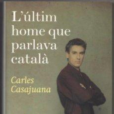 Libros de segunda mano: L´ULTIM HOME QUE PARLAVA CATALA - CARLES CASAJUANA - EN CATALAN *. Lote 85393956