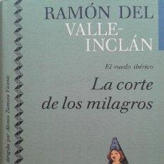 Libros de segunda mano: LA CORTE DE LOS MILAGROS- EL RUEDO IBÉRICO I/RAMÓN DEL VALLE-INCLÁN - CÍRCULO DE LECTORES. Lote 85425304