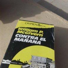 Livros em segunda mão: LIBRO CONTRA EL MAÑANA WILLIAM P. MCGIVERN 1987 ED. VERSAL L-5798-344. Lote 85616012