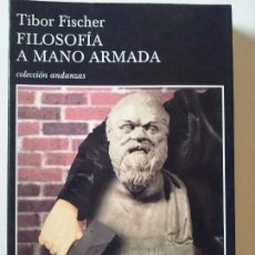 Libros de segunda mano: TIBOR FISCHER - FILOSOFÍA A MANO ARMADA.. Lote 85689444