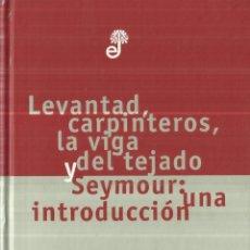 Libros de segunda mano: LEVANTAD, CARPINTEROS, LA VIGA Y EL TEJADO. J.D.SALINGER. EDHASA.BARCELONA. 1998. Lote 85705612