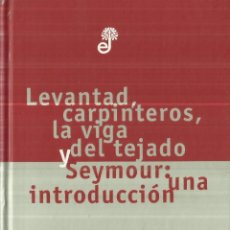 Libros de segunda mano: LEVANTAD, CARPINTEROS, LA VIGA Y EL TEJADO. J.D. SALINGER. EDHASA.BARCELONA. 1998. Lote 85705736