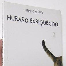 Libros de segunda mano: HURAÑO ENRIQUECIDO - IGNACIO ALCURI. Lote 85724084