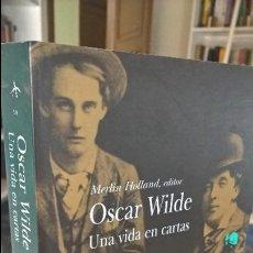 Libros de segunda mano: OSCAR WILDE. UNA VIDA EN CARTAS DE MARTIN HOLLAND, EDITOR. Lote 86013412