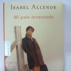 Libros de segunda mano: MI PAÍS INVENTADO. ISABEL ALLENDE. Lote 141116774