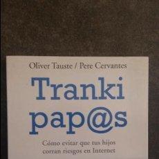 Libros de segunda mano: TRANKI PAP@S. OLIVER TAUSTE Y PERE CERVANTES. COMO EVITAR QUE TUS HIJOS CORRAN RIESGOS EN INTERNET. . Lote 87221172