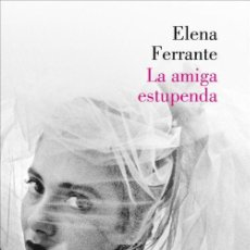 Libros de segunda mano: LA AMIGA ESTUPENDA (DOS AMIGAS 1). - FERRANTE, ELENA.. Lote 57835914