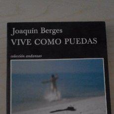 Libros de segunda mano: 'VIVE COMO PUEDAS', DE JOAQUÍN BERGES. EDITORIAL TUSQUETS. 2011.. Lote 89050196