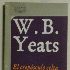 Libros de segunda mano: EDICIONES ALFAGUARA - W.B. YEATS - EL CREPÚSCULO CELTA. Lote 89157272