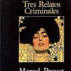Libros de segunda mano: TRES RELATOS CRIMINALES MARCEL PROUST. Lote 89686236