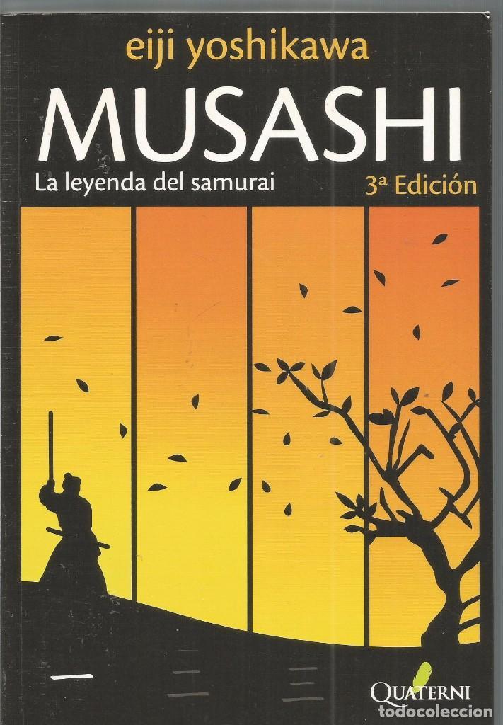 EIJI YOSHIKAWA. MUSASHI LA LEYENDA DEL SAMURAI. I TIERRA, AGUA, FUEGO. QUATERNI (Libros de Segunda Mano (posteriores a 1936) - Literatura - Narrativa - Otros)