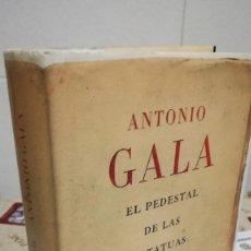 Libros de segunda mano: 68-EL PEDESTAL DE LAS ESTATUAS, ANTONIO GALA, 2007. Lote 89870124
