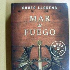 Libros de segunda mano: MAR DE FUEGO / CHUFO LLORENS / 1ª EDICIÓN DE BOLSILLO 2012. Lote 180009663