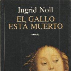 Libros de segunda mano: INGRID NOLL. EL GALLO ESTA MUERTO. SEIX BARRAL. Lote 90618325