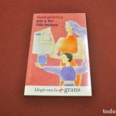 Libros de segunda mano: GUIA PRÀCTICA PER A FER FILLS LECTORS , LLEGIR ENS FA GRANS - LI1. Lote 90652745