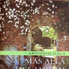 Libros de segunda mano: MÁS ALLÁ DEL JARDÍN. ANTONIO GALA. Lote 91442548