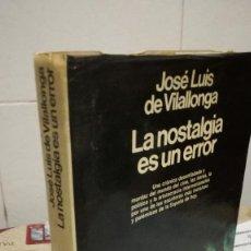 Libros de segunda mano: 96-LA NOSTALGIA ES UN ERROR, JOSE LUIS DE VILALLONGA, 1980. Lote 92251820