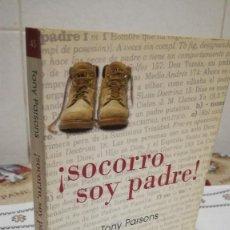 Libros de segunda mano: 15-SOCORRO SOY PADRE, TONY PARSONS, 2005. Lote 93303375