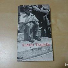 Libros de segunda mano: AYER NO MÀS - ANDRES TRAPIELLO. Lote 93627300