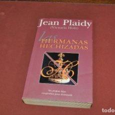 Libros de segunda mano: HERMANAS HECHIZADAS - JEAN PLAIDY ( VICTORIA HOLT ) - EDICIONES B . Lote 93782375