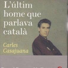 Libros de segunda mano: L'ÚLTIM HOME QUE PARLAVA CATALÀ. CARLES CASAJUANA. PLANETA 2009. TAPA DURA. 202 PÀG. ESTAT NORMAL. Lote 94534550