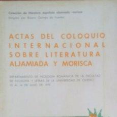 Libros de segunda mano: ACTAS DEL COLOQUIO INTERNACIONAL SOBRE LITERATURA ALJAMIADA Y MORISCA - OVIEDO 1972. Lote 94539555