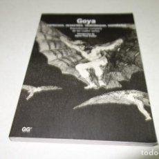 Libros de segunda mano: GOYA . CAPRICHOS,DESASTRES,TAUROMAQUIA, DISPARATES. EDITORIAL GUSTAVO GILI,S.A. Lote 94762903
