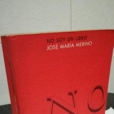 Libros de segunda mano: 17-NO SOY UN LIBRO, JOSE MARIA MERINO, 1998. Lote 94828139