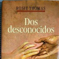 Libros de segunda mano: DOS DESCONOCIDOS - ROSIE THOMAS. Lote 95190063